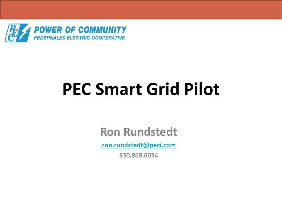 PEC Smart Grid Pilot Ron Rundstedt ron.rundstedt@peci.com 830.868.6034