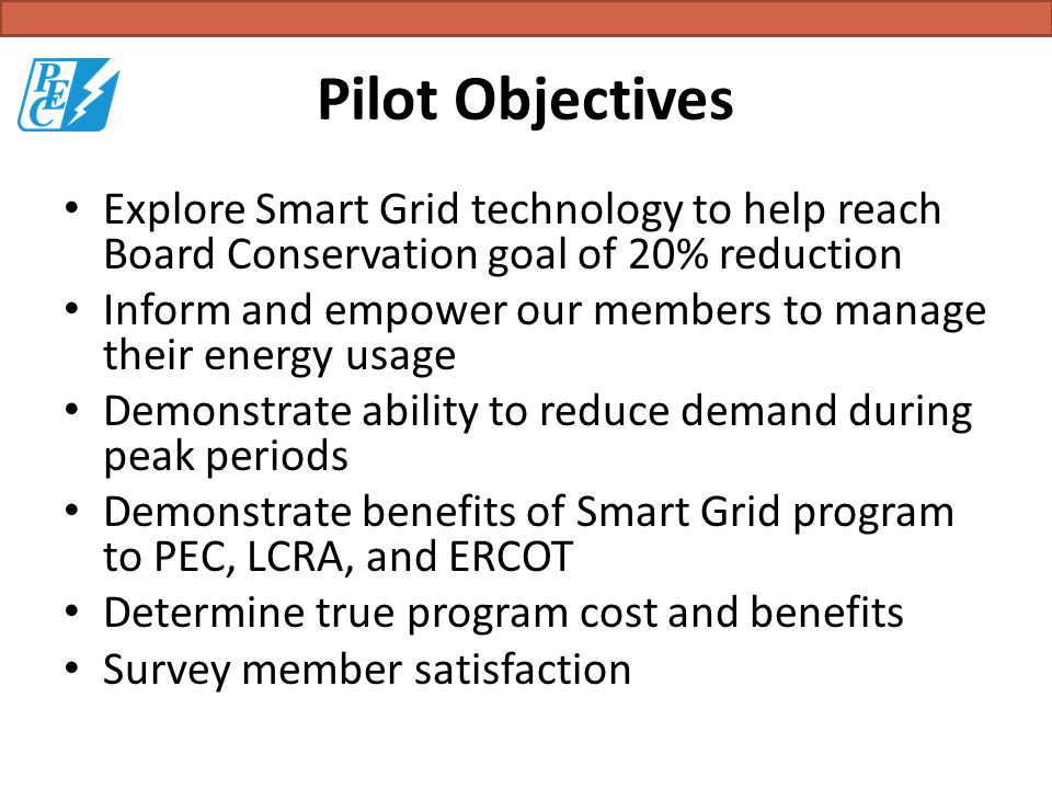 Pilot Objectives Explore Smart Grid technology to help reach Board Conservation goal of 20% reduction Inform and empower our members to manage their e