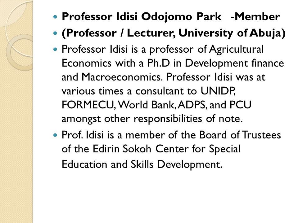 Professor Idisi Odojomo Park -Member (Professor / Lecturer, University of Abuja) Professor Idisi is a professor of Agricultural Economics with a Ph.D
