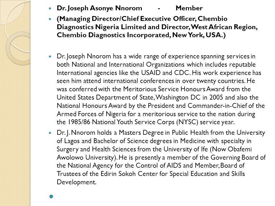 Dr. Joseph Asonye Nnorom - Member (Managing Director/Chief Executive Officer, Chembio Diagnostics Nigeria Limited and Director, West African Region, C