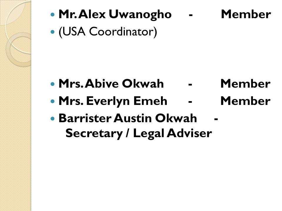 Mr. Alex Uwanogho - Member (USA Coordinator) Mrs. Abive Okwah - Member Mrs. Everlyn Emeh - Member Barrister Austin Okwah - Secretary / Legal Adviser
