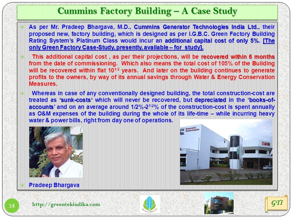 http://greentekindika.com 14 Cummins Factory Building – A Case Study Cummins Generator Technologies India Ltd. additional capital cost of only 5%[The
