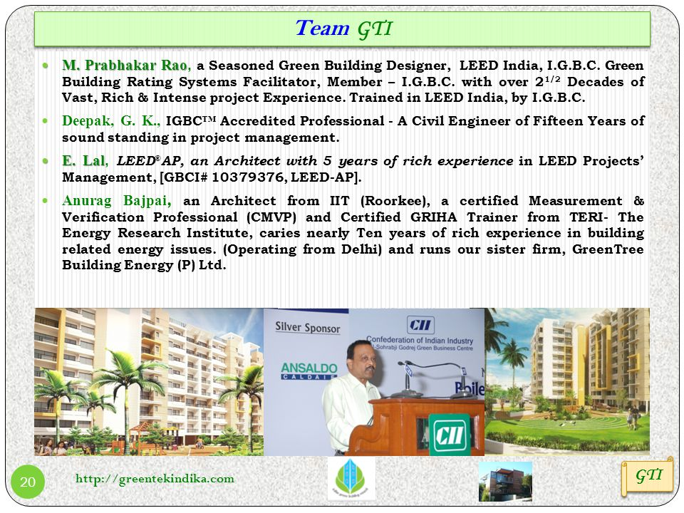http://greentekindika.com 20 Team GTI GTI M. Prabhakar Rao M. Prabhakar Rao, a Seasoned Green Building Designer, LEED India, I.G.B.C. Green Building R