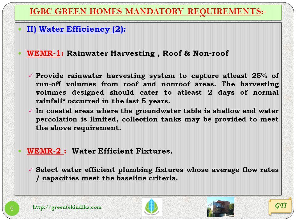 http://greentekindika.com 5 IGBC GREEN HOMES MANDATORY REQUIREMENTS:- GTI II) Water Efficiency (2): WEMR-1: Rainwater Harvesting, Roof & Non-roof Prov
