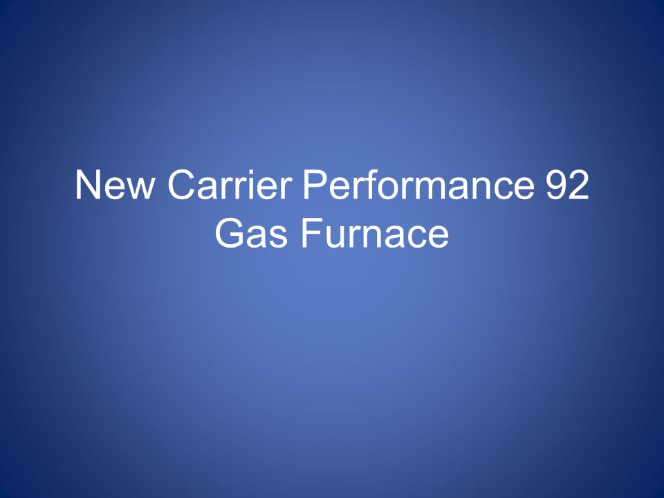 New Carrier Performance 92 Gas Furnace