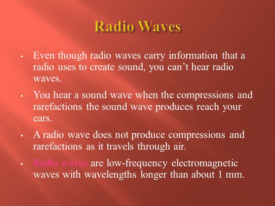Even though radio waves carry information that a radio uses to create sound, you cant hear radio waves. You hear a sound wave when the compressions an