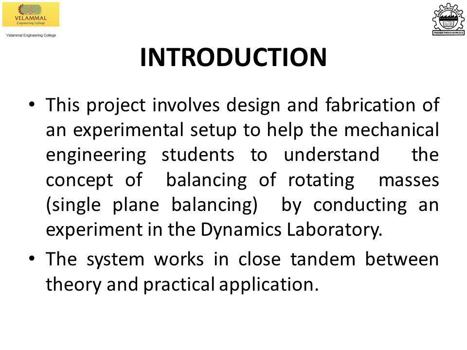 INTRODUCTION This project involves design and fabrication of an experimental setup to help the mechanical engineering students to understand the conce