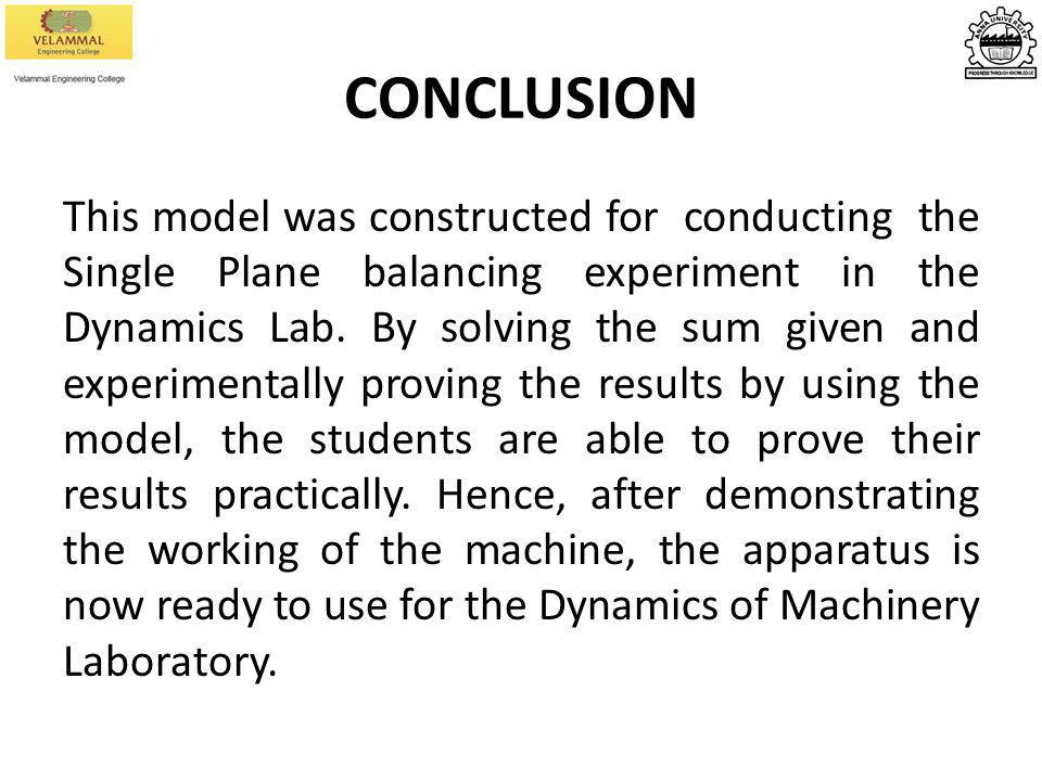CONCLUSION This model was constructed for conducting the Single Plane balancing experiment in the Dynamics Lab. By solving the sum given and experimen