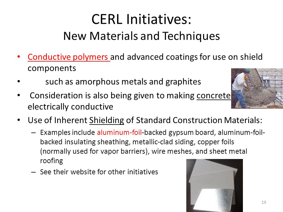 CERL Initiatives: New Materials and Techniques Conductive polymers and advanced coatings for use on shield components such as amorphous metals and gra