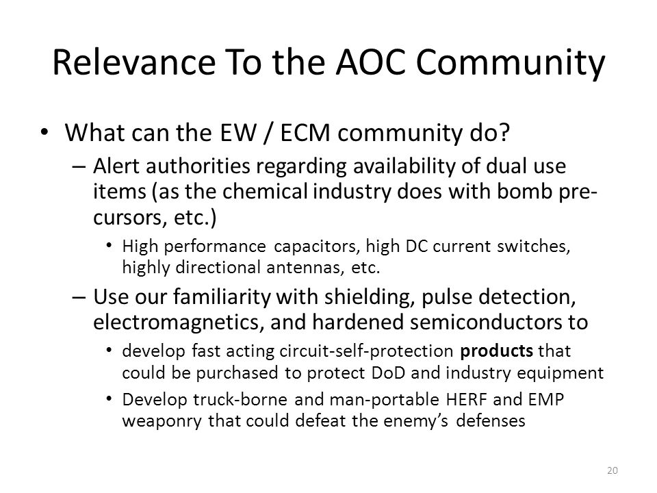Relevance To the AOC Community What can the EW / ECM community do? – Alert authorities regarding availability of dual use items (as the chemical indus