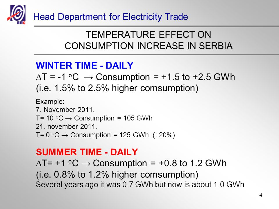 4 TEMPERATURE EFFECT ON CONSUMPTION INCREASE IN SERBIA WINTER TIME - DAILY T = -1 o C Consumption = +1.5 to +2.5 GWh (i.e.