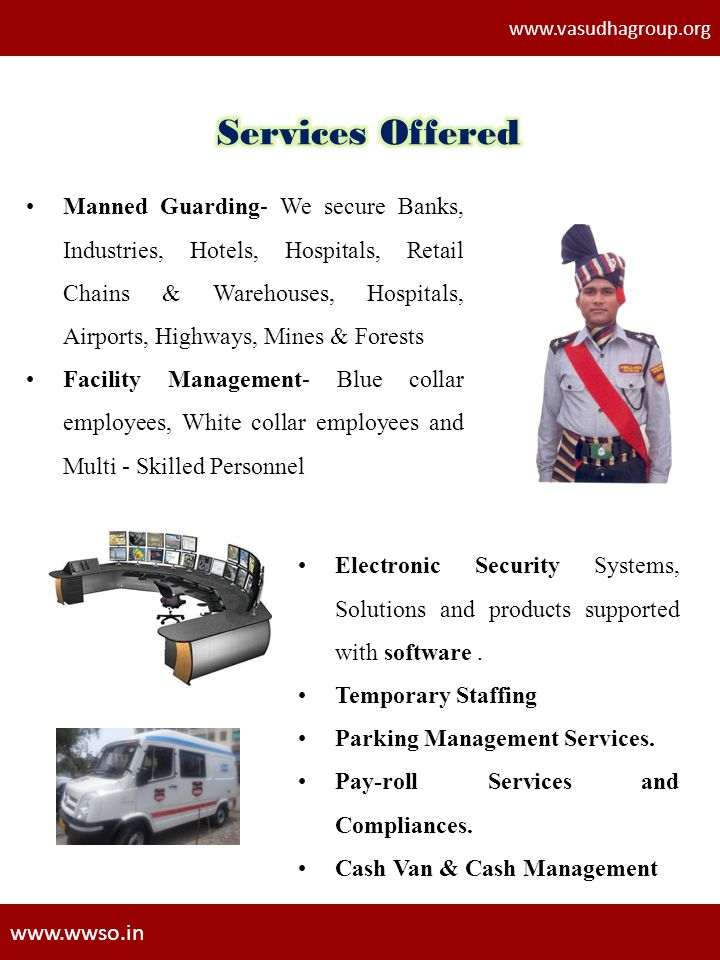 www.vasudhagroup.org www.wwso.in Manned Guarding- We secure Banks, Industries, Hotels, Hospitals, Retail Chains & Warehouses, Hospitals, Airports, Hig