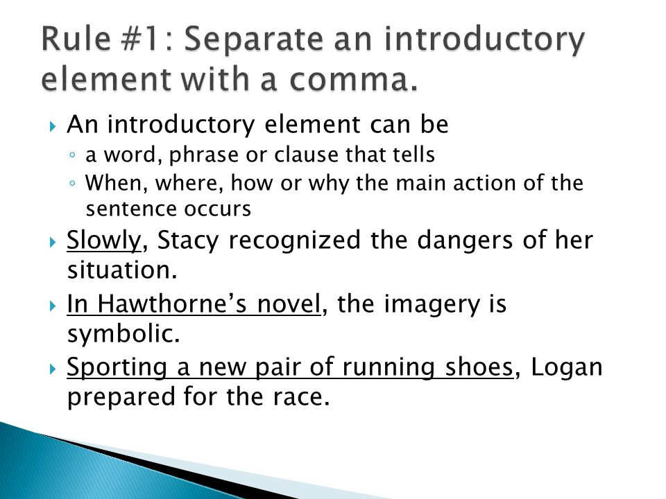 An introductory element can be a word, phrase or clause that tells When, where, how or why the main action of the sentence occurs Slowly, Stacy recogn