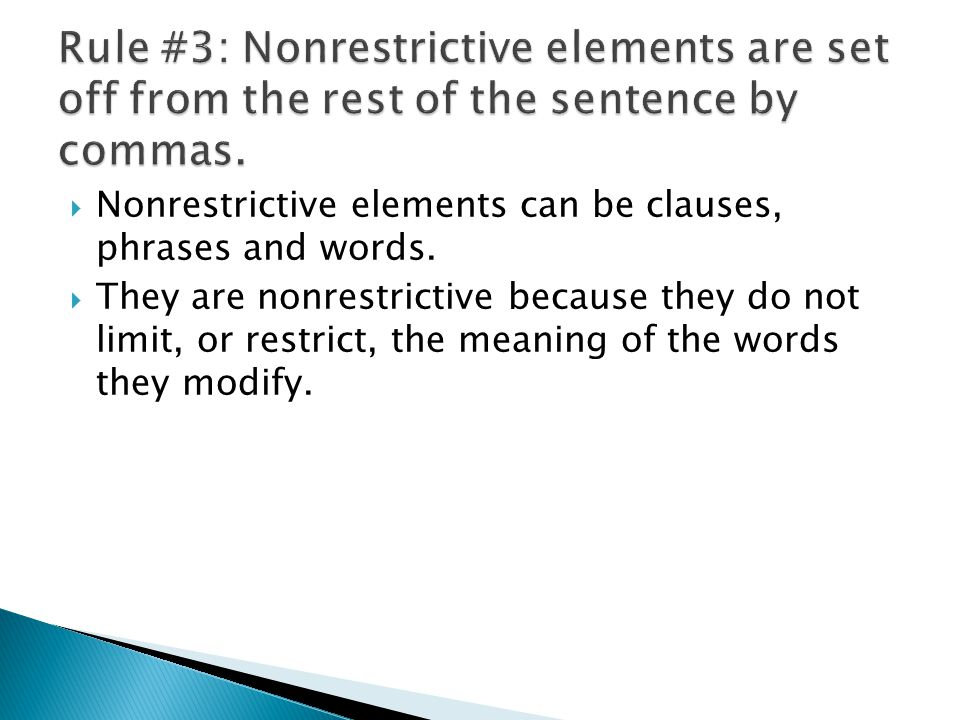 Nonrestrictive elements can be clauses, phrases and words.