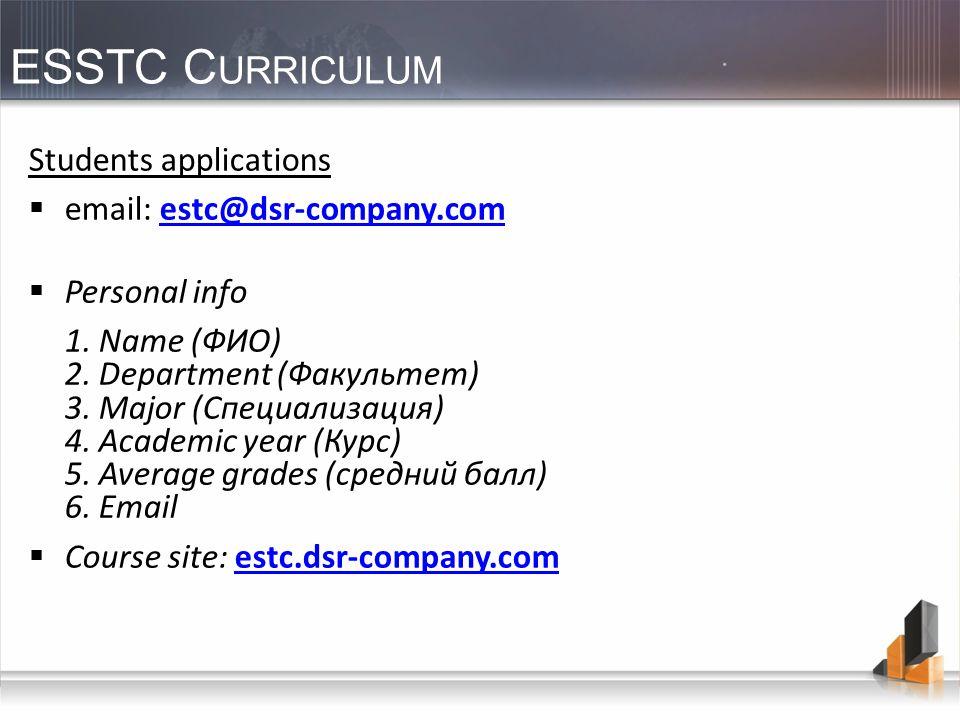 ESSTC C URRICULUM Students applications email: estc@dsr-company.comestc@dsr-company.com Personal info 1. Name (ФИО) 2. Department (Факультет) 3. Major