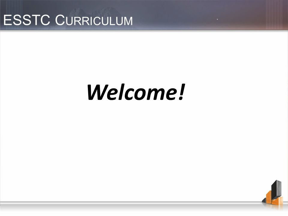 ESSTC C URRICULUM Welcome!