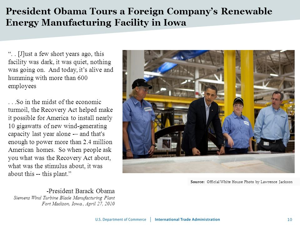 10 President Obama Tours a Foreign Companys Renewable Energy Manufacturing Facility in Iowa Source: Official White House Photo by Lawrence Jackson..