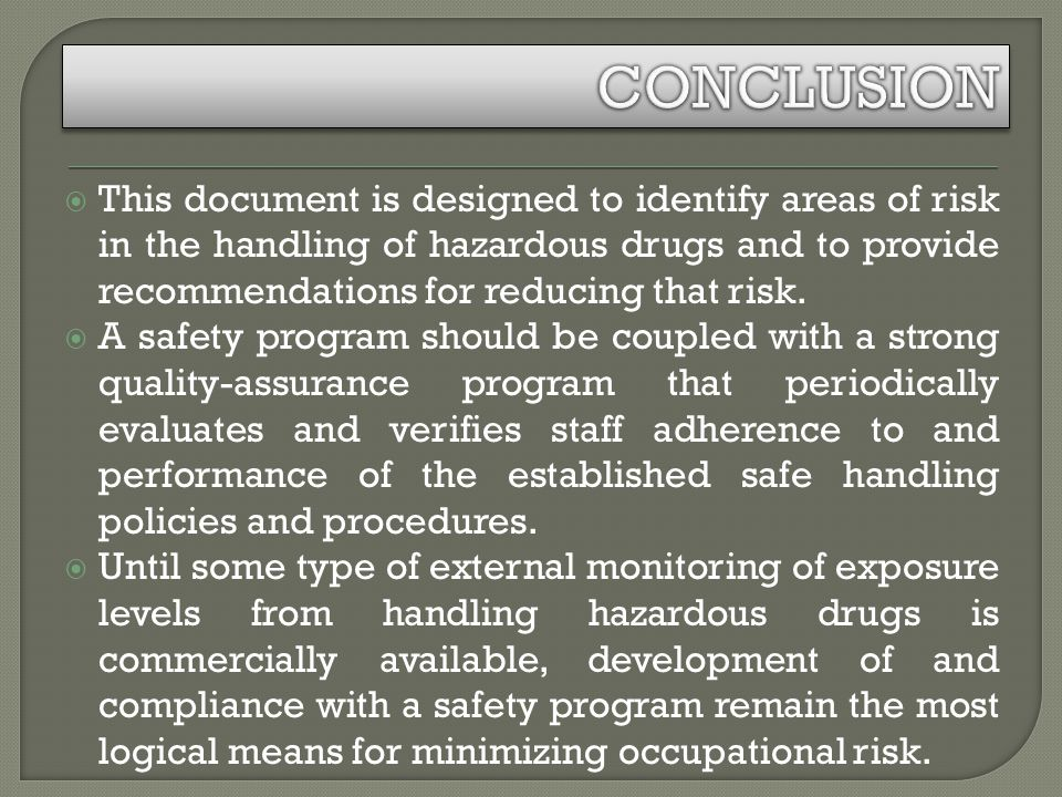 This document is designed to identify areas of risk in the handling of hazardous drugs and to provide recommendations for reducing that risk.