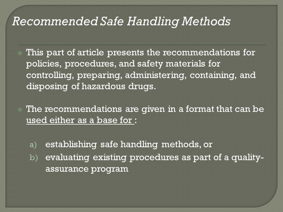 This part of article presents the recommendations for policies, procedures, and safety materials for controlling, preparing, administering, containing