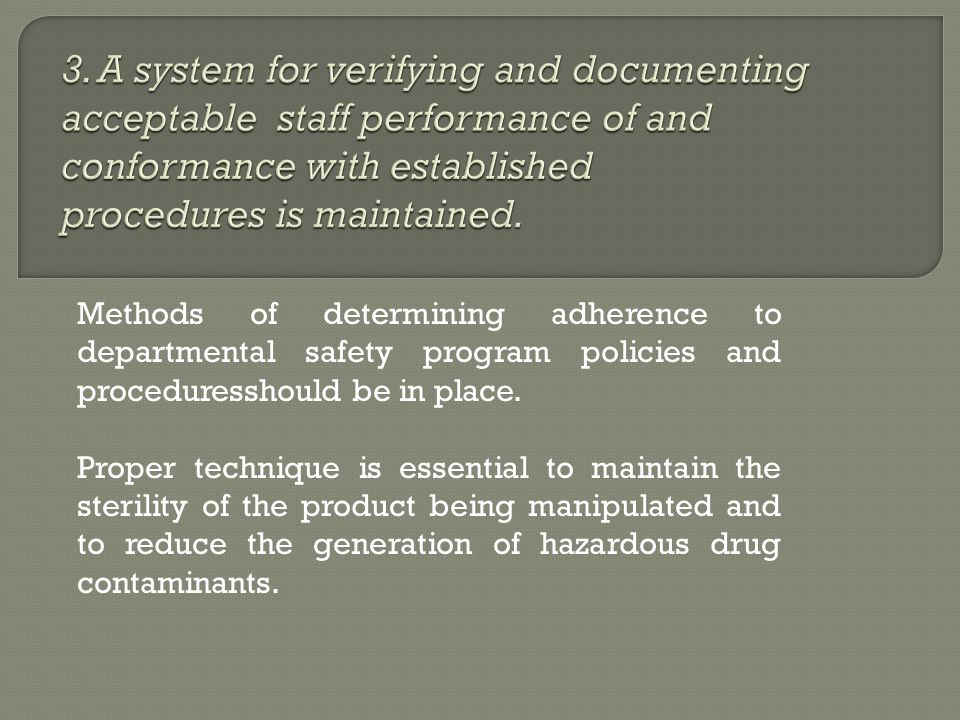 Methods of determining adherence to departmental safety program policies and proceduresshould be in place. Proper technique is essential to maintain t