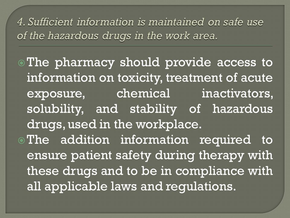 The pharmacy should provide access to information on toxicity, treatment of acute exposure, chemical inactivators, solubility, and stability of hazard