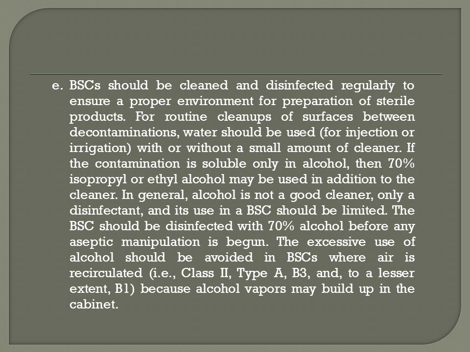 e.BSCs should be cleaned and disinfected regularly to ensure a proper environment for preparation of sterile products.