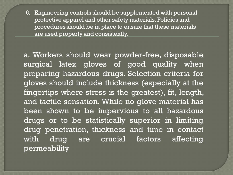 6.Engineering controls should be supplemented with personal protective apparel and other safety materials. Policies and procedures should be in place