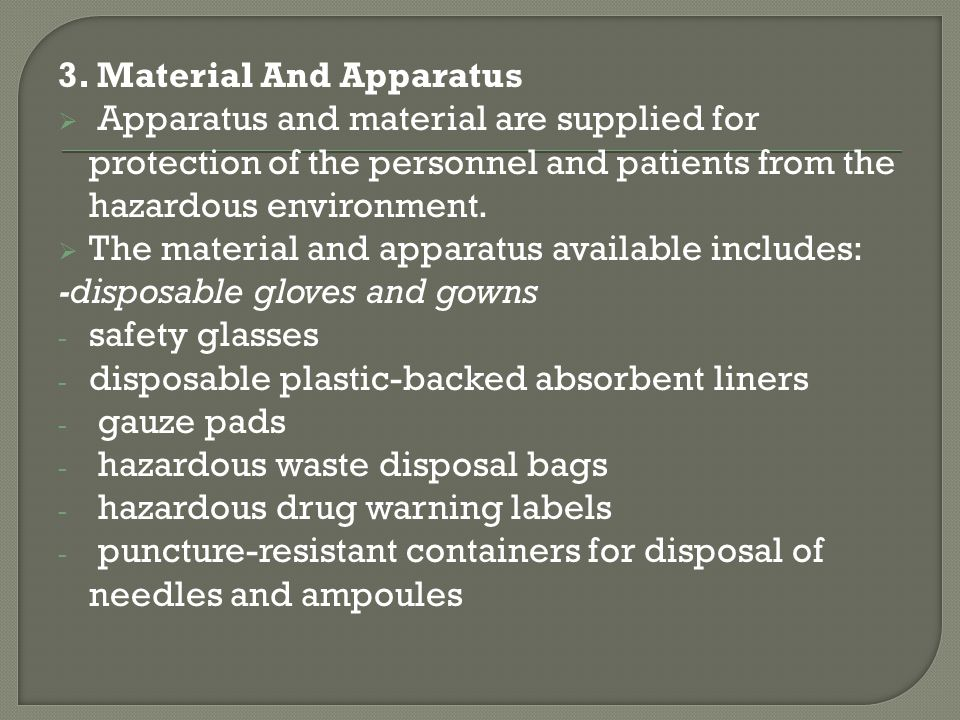 3. Material And Apparatus Apparatus and material are supplied for protection of the personnel and patients from the hazardous environment. The materia