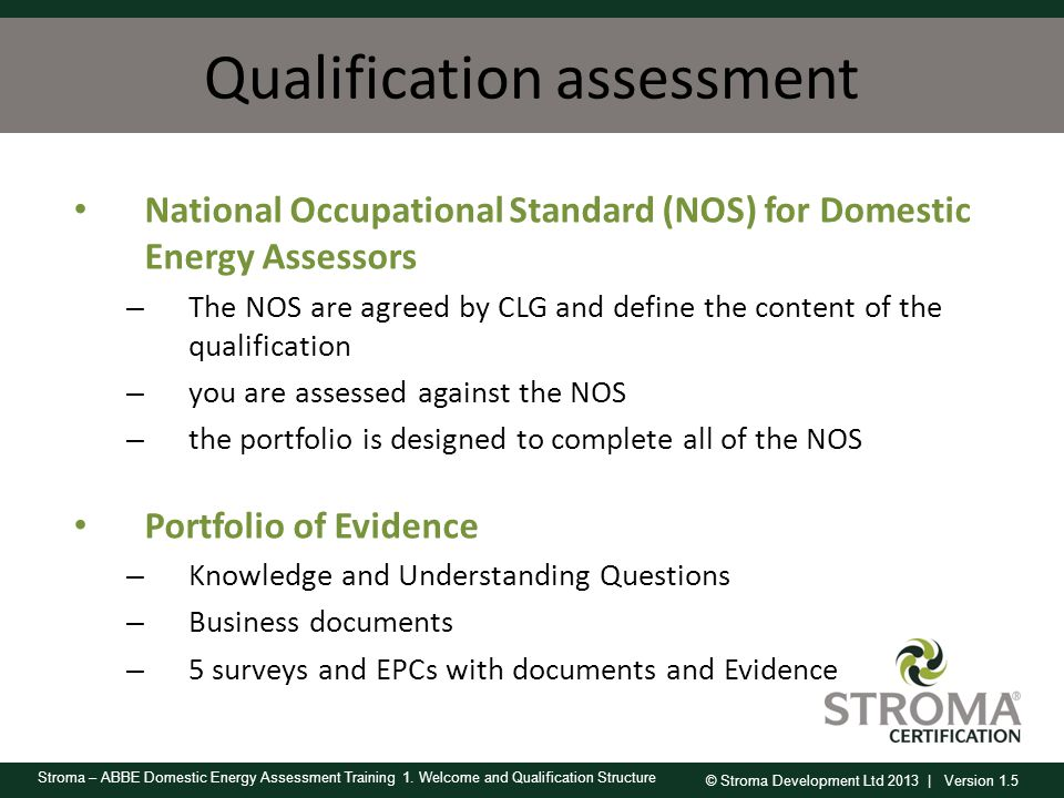 © Stroma Development Ltd 2013 | Version 1.5 Stroma – ABBE Domestic Energy Assessment Training 1. Welcome and Qualification Structure Qualification ass