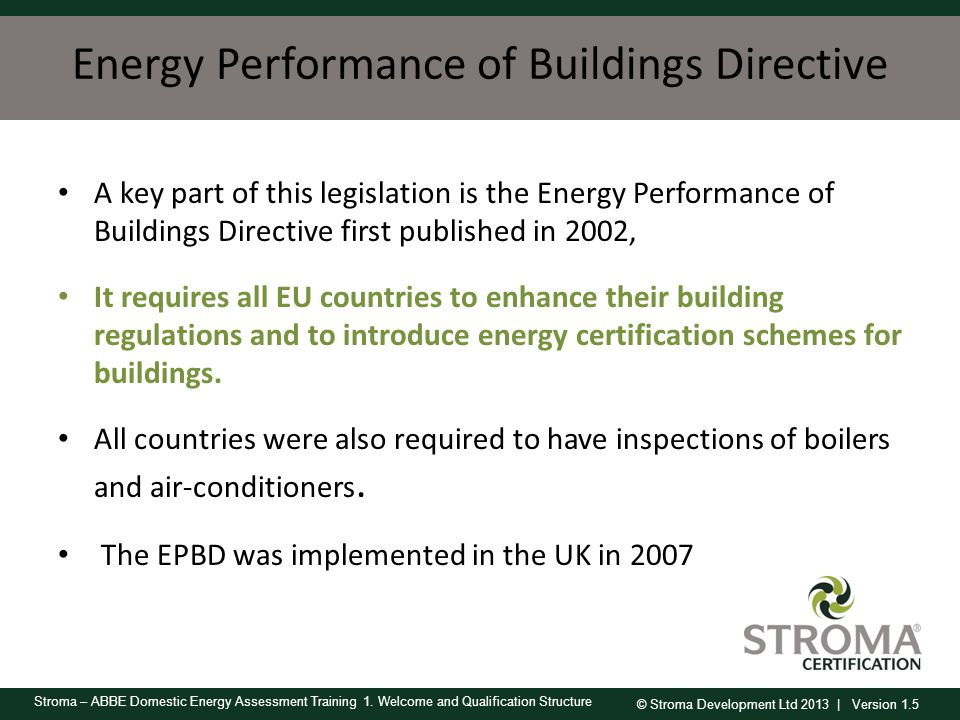 © Stroma Development Ltd 2013 | Version 1.5 Stroma – ABBE Domestic Energy Assessment Training 1. Welcome and Qualification Structure Energy Performanc