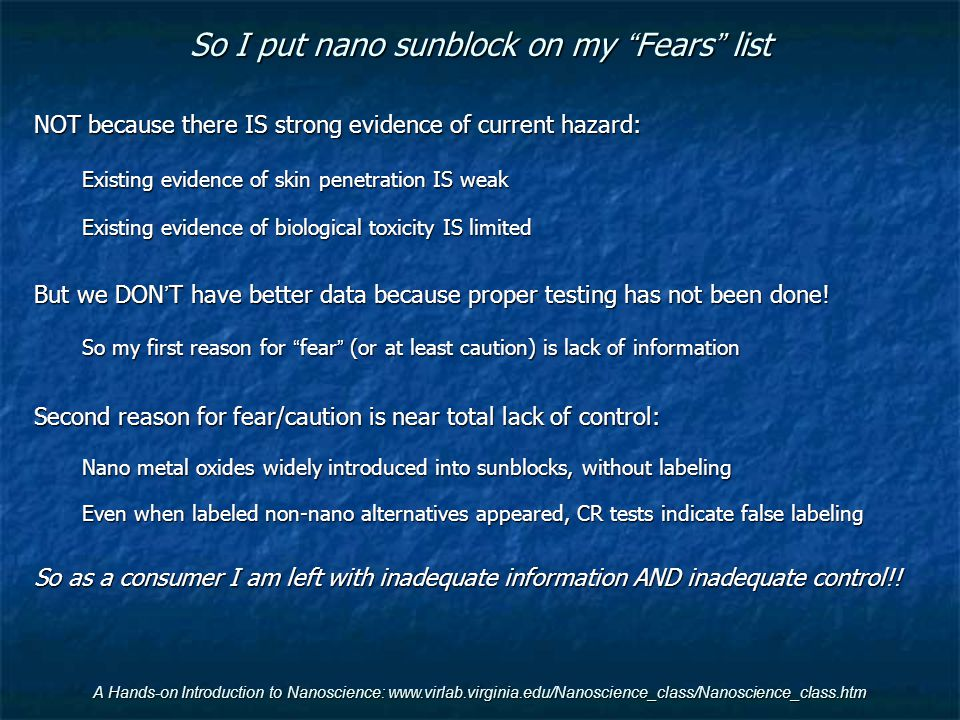 So I put nano sunblock on my Fears list NOT because there IS strong evidence of current hazard: Existing evidence of skin penetration IS weak Existing