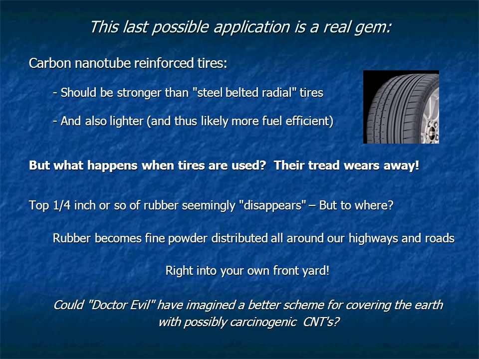This last possible application is a real gem: Carbon nanotube reinforced tires: - Should be stronger than