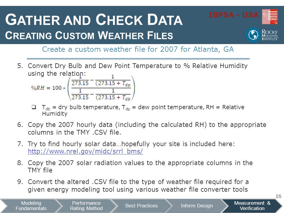 IBPSA - USA G ATHER AND C HECK D ATA C REATING C USTOM W EATHER F ILES 5.Convert Dry Bulb and Dew Point Temperature to % Relative Humidity using the r