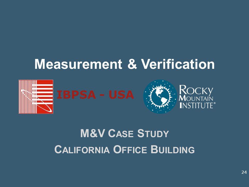 Measurement & Verification M&V C ASE S TUDY C ALIFORNIA O FFICE B UILDING IBPSA - USA 24