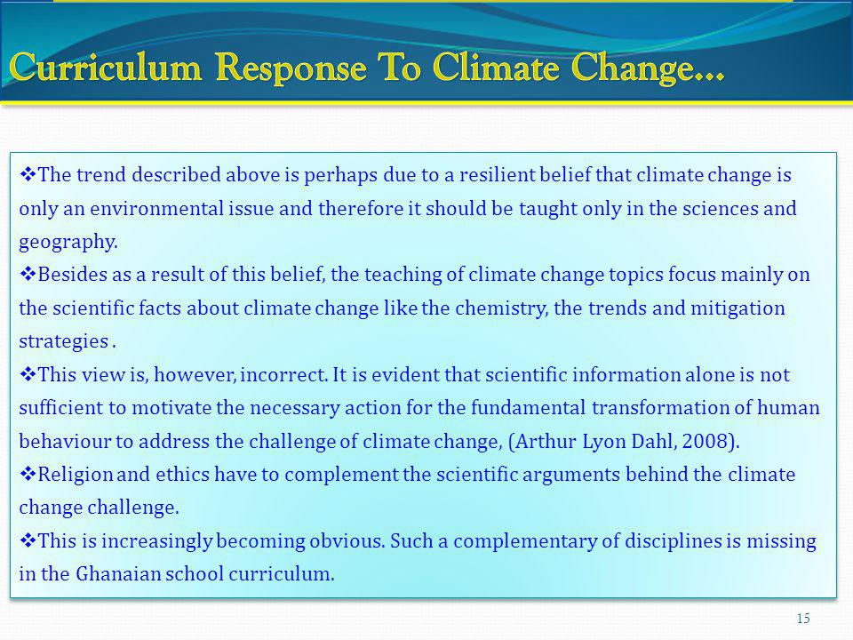 15 The trend described above is perhaps due to a resilient belief that climate change is only an environmental issue and therefore it should be taught