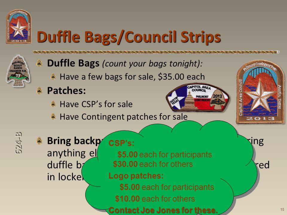 624-B Duffle Bags (count your bags tonight): Have a few bags for sale, $35.00 each Patches: Have CSPs for sale Have Contingent patches for sale Bring