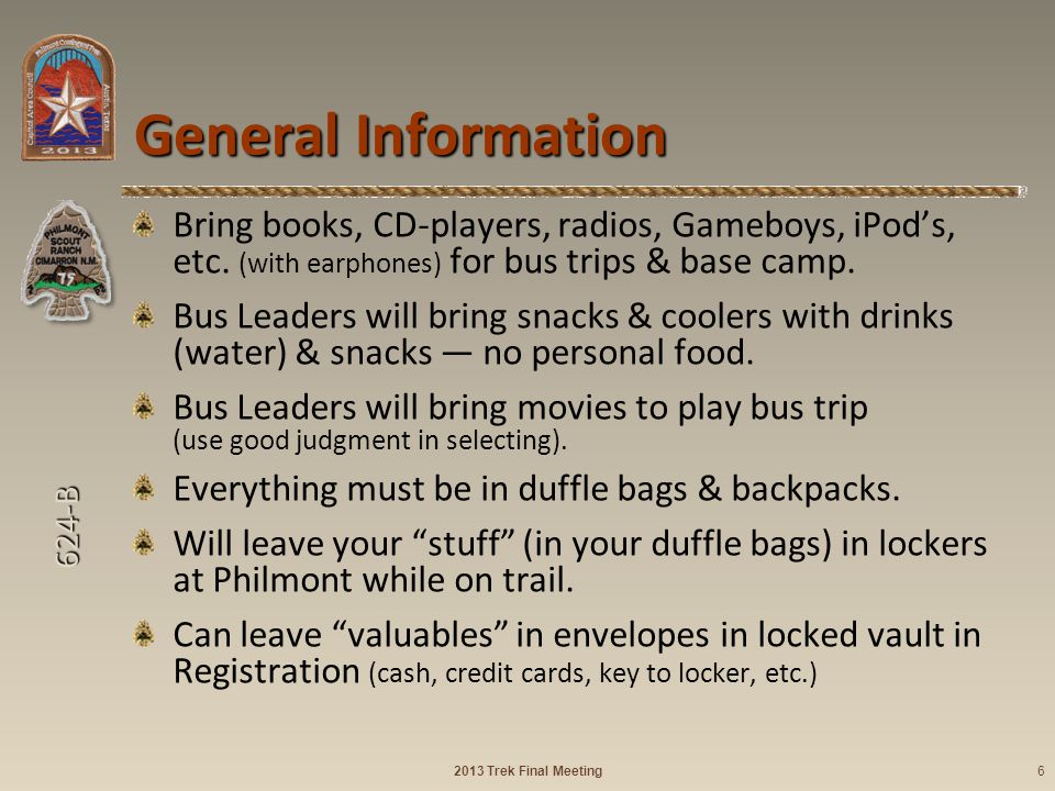 624-B General Information Bring books, CD-players, radios, Gameboys, iPods, etc. (with earphones) for bus trips & base camp. Bus Leaders will bring sn