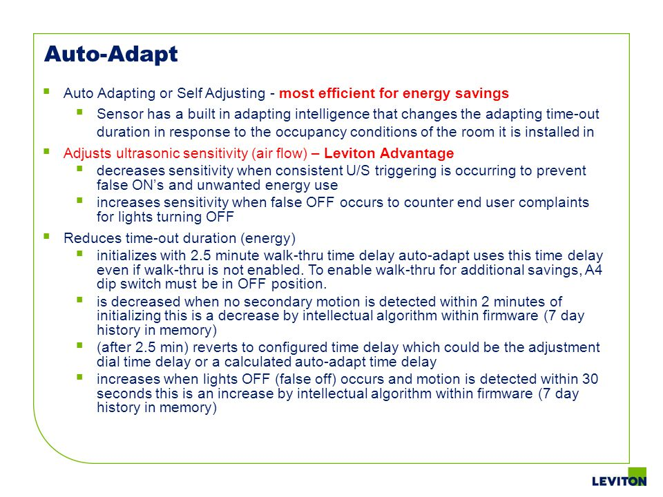 Auto Adapting or Self Adjusting - most efficient for energy savings Sensor has a built in adapting intelligence that changes the adapting time-out dur