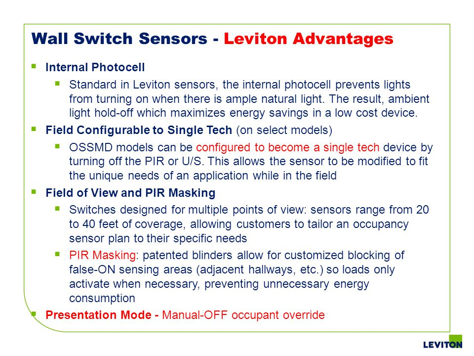 Wall Switch Sensors - Leviton Advantages Internal Photocell Standard in Leviton sensors, the internal photocell prevents lights from turning on when t