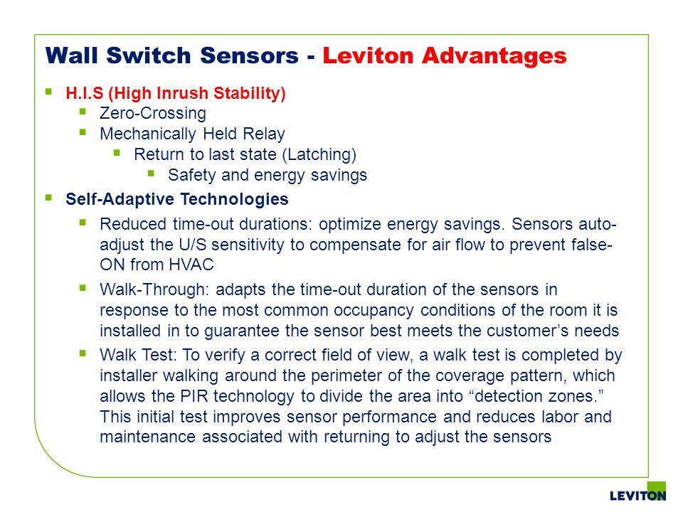 Wall Switch Sensors - Leviton Advantages H.I.S (High Inrush Stability) Zero-Crossing Mechanically Held Relay Return to last state (Latching) Safety an