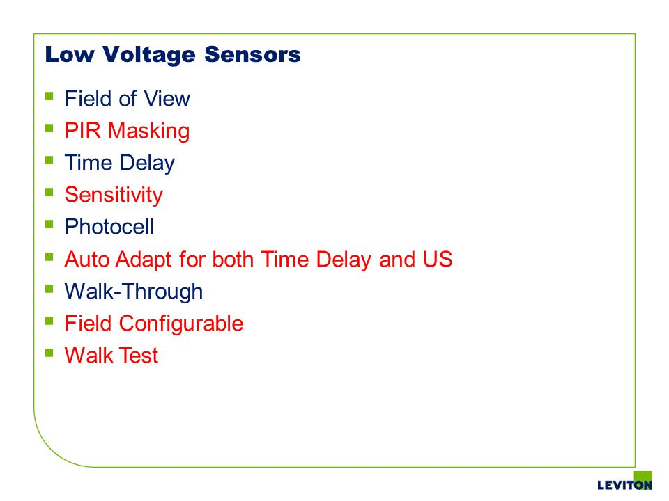Low Voltage Sensors Field of View PIR Masking Time Delay Sensitivity Photocell Auto Adapt for both Time Delay and US Walk-Through Field Configurable W