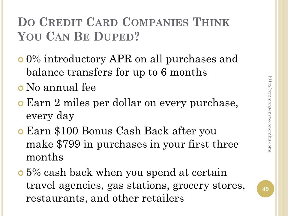 D O C REDIT C ARD C OMPANIES T HINK Y OU C AN B E D UPED ? 0% introductory APR on all purchases and balance transfers for up to 6 months No annual fee