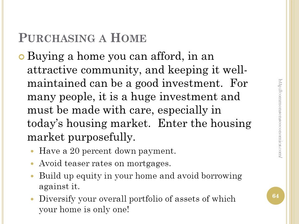P URCHASING A H OME Buying a home you can afford, in an attractive community, and keeping it well- maintained can be a good investment. For many peopl
