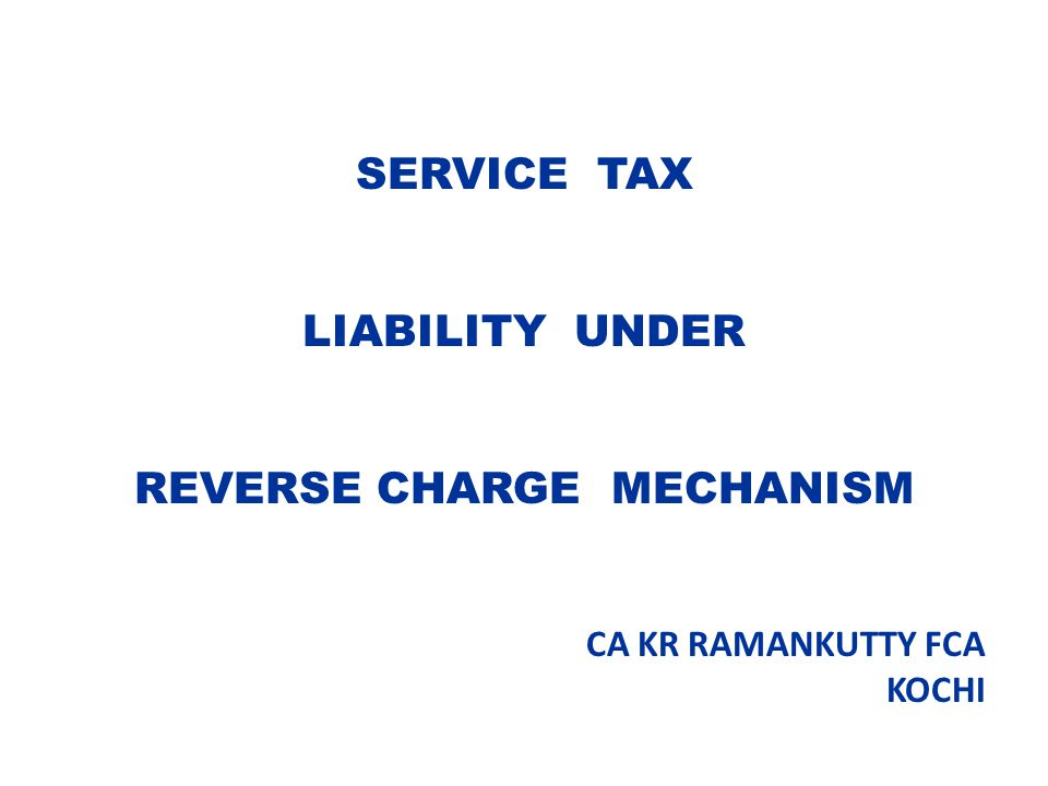 SERVICE TAX LIABILITY UNDER REVERSE CHARGE MECHANISM CA KR RAMANKUTTY FCA KOCHI