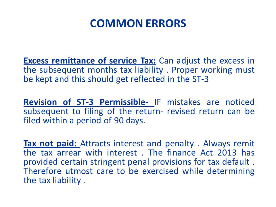 COMMON ERRORS Excess remittance of service Tax: Can adjust the excess in the subsequent months tax liability.