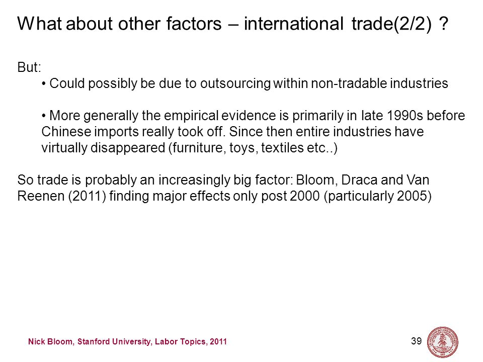 Nick Bloom, Stanford University, Labor Topics, 2011 39 What about other factors – international trade(2/2) .