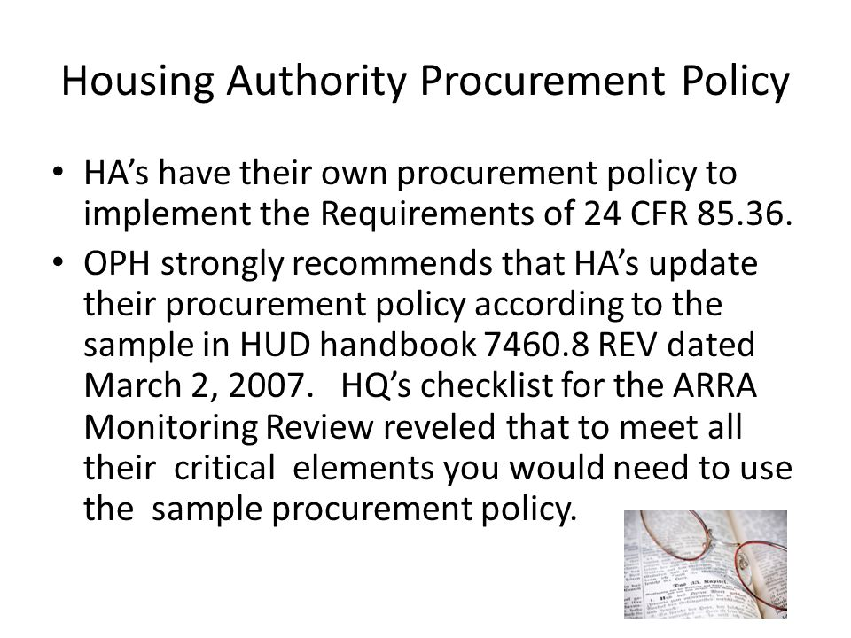 Housing Authority Procurement Policy HAs have their own procurement policy to implement the Requirements of 24 CFR 85.36. OPH strongly recommends that