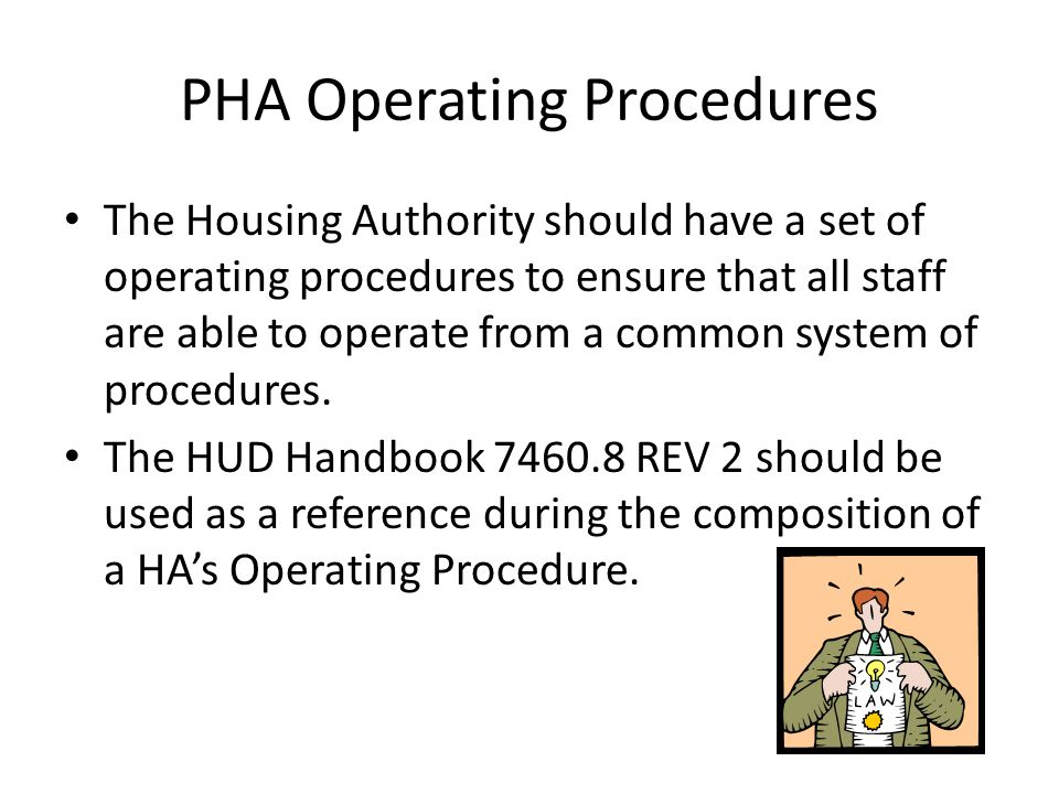 PHA Operating Procedures The Housing Authority should have a set of operating procedures to ensure that all staff are able to operate from a common sy