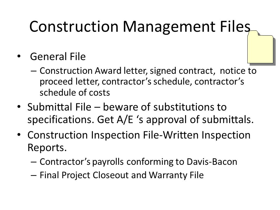 Construction Management Files General File – Construction Award letter, signed contract, notice to proceed letter, contractors schedule, contractors s