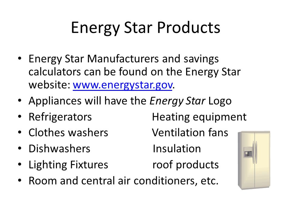 Energy Star Products Energy Star Manufacturers and savings calculators can be found on the Energy Star website: www.energystar.gov.www.energystar.gov